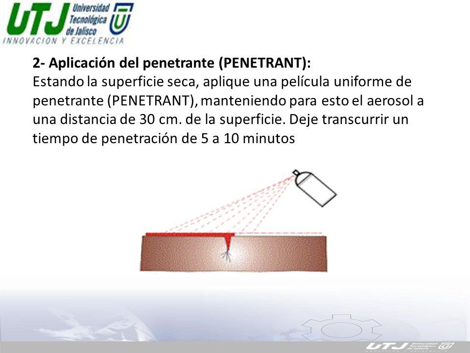 2- Aplicación del penetrante (PENETRANT):