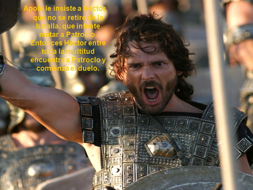 Apolo le insiste a Héctor que no se retire de la batalla, que intente matar a Patroclo.
