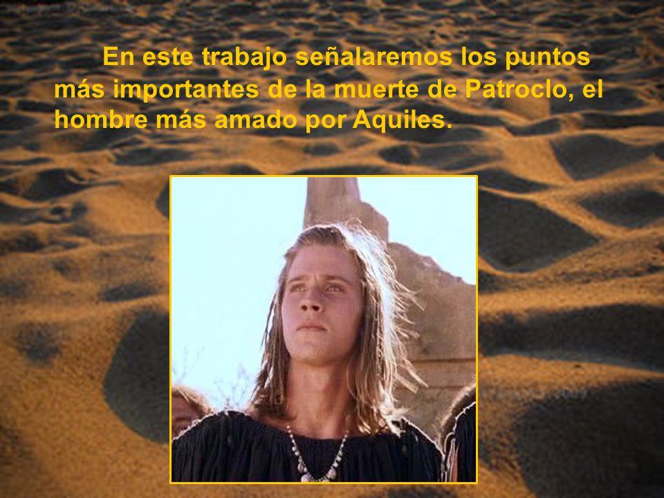 En este trabajo señalaremos los puntos más importantes de la muerte de Patroclo, el hombre más amado por Aquiles.