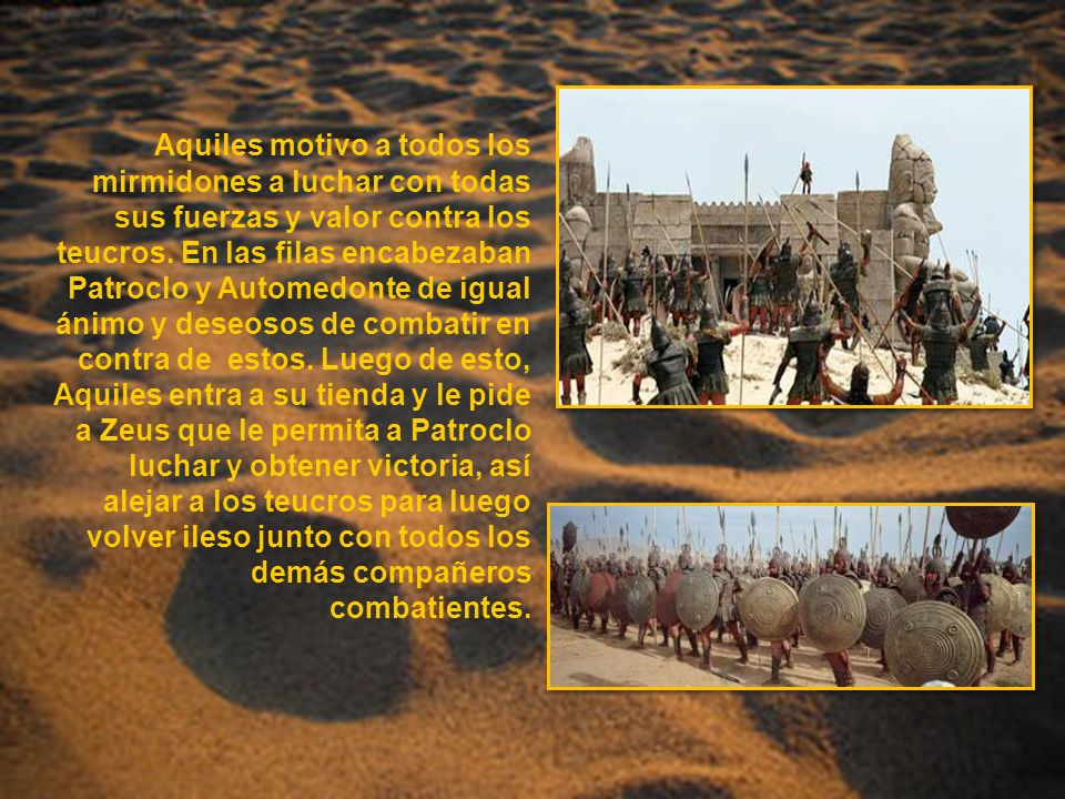 Aquiles motivo a todos los mirmidones a luchar con todas sus fuerzas y valor contra los teucros.
