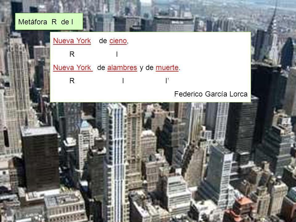 Metáfora R de I Nueva York de cieno, R I. Nueva York de alambres y de muerte.