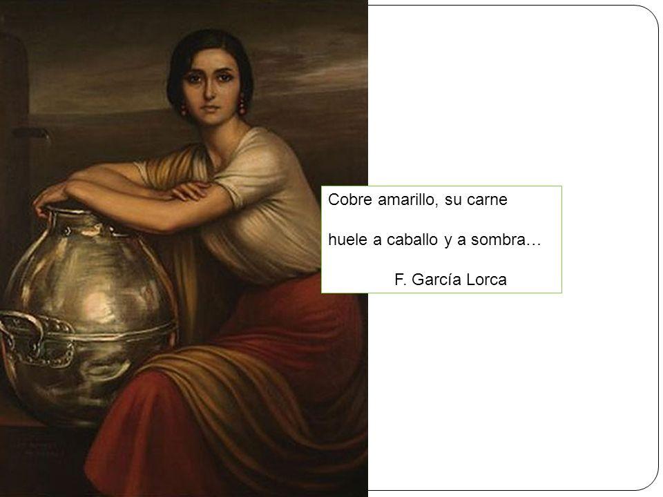 Cobre amarillo, su carne huele a caballo y a sombra… F. García Lorca