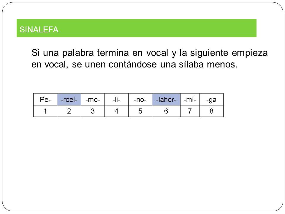SINALEFA Si una palabra termina en vocal y la siguiente empieza en vocal, se unen contándose una sílaba menos.