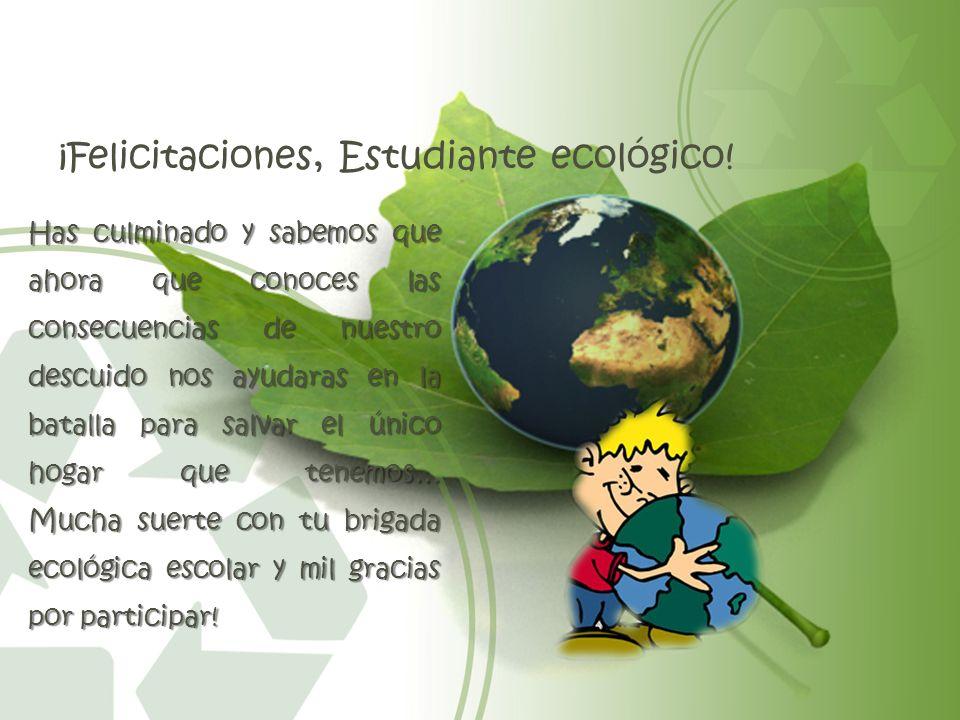 ¡Felicitaciones, Estudiante ecológico!