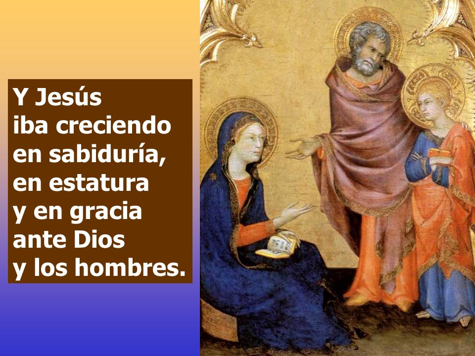 Y Jesús iba creciendo en sabiduría, en estatura y en gracia ante Dios y los hombres.