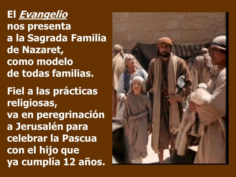 El Evangelio nos presenta a la Sagrada Familia de Nazaret, como modelo de todas familias.