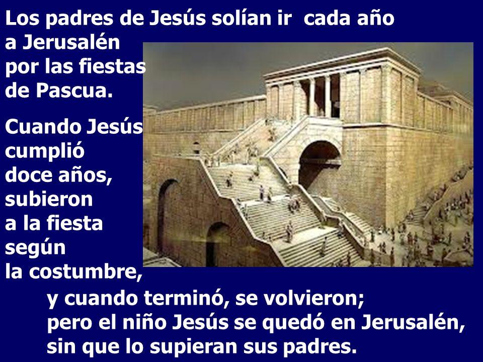 Los padres de Jesús solían ir cada año a Jerusalén por las fiestas de Pascua.
