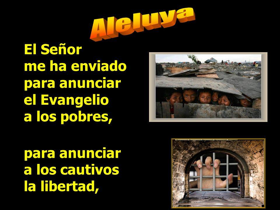 Aleluya El Señor me ha enviado para anunciar el Evangelio a los pobres,