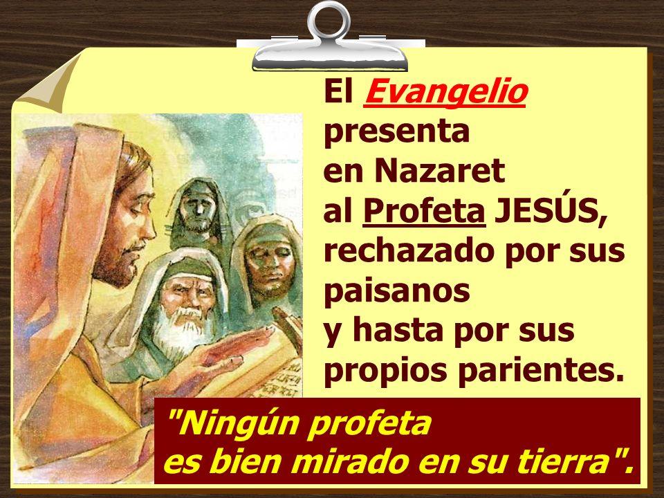 El Evangelio presenta en Nazaret al Profeta JESÚS,