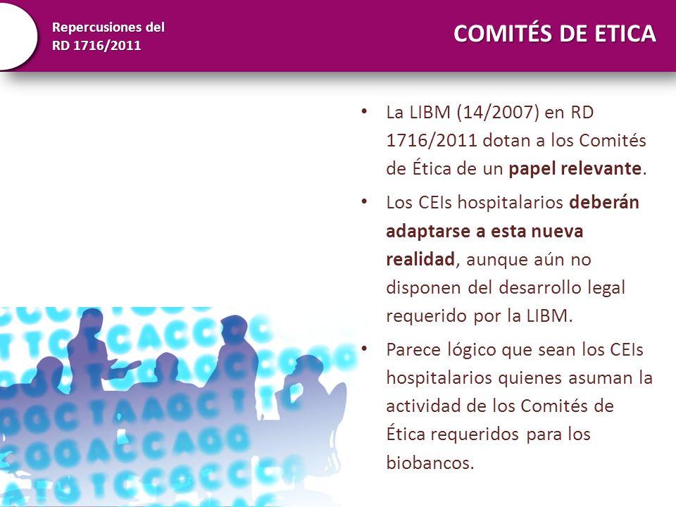COMITÉS DE ETICALa LIBM (14/2007) en RD 1716/2011 dotan a los Comités de Ética de un papel relevante.