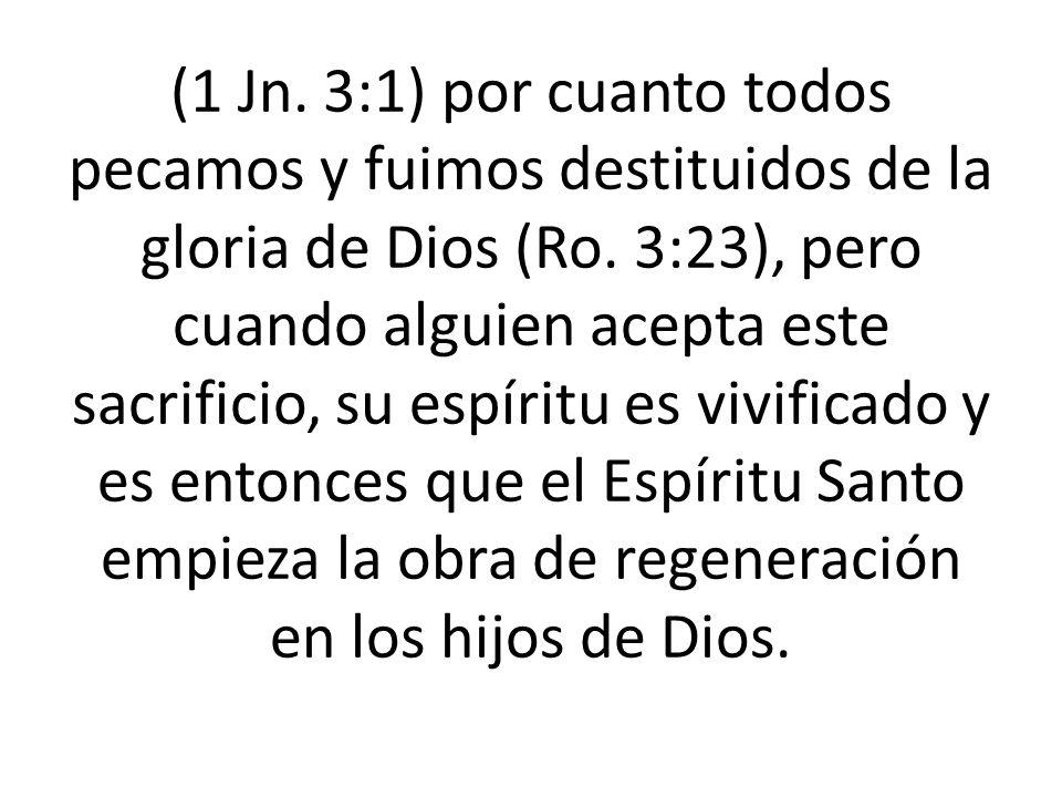 (1 Jn. 3:1) por cuanto todos pecamos y fuimos destituidos de la gloria de Dios (Ro.