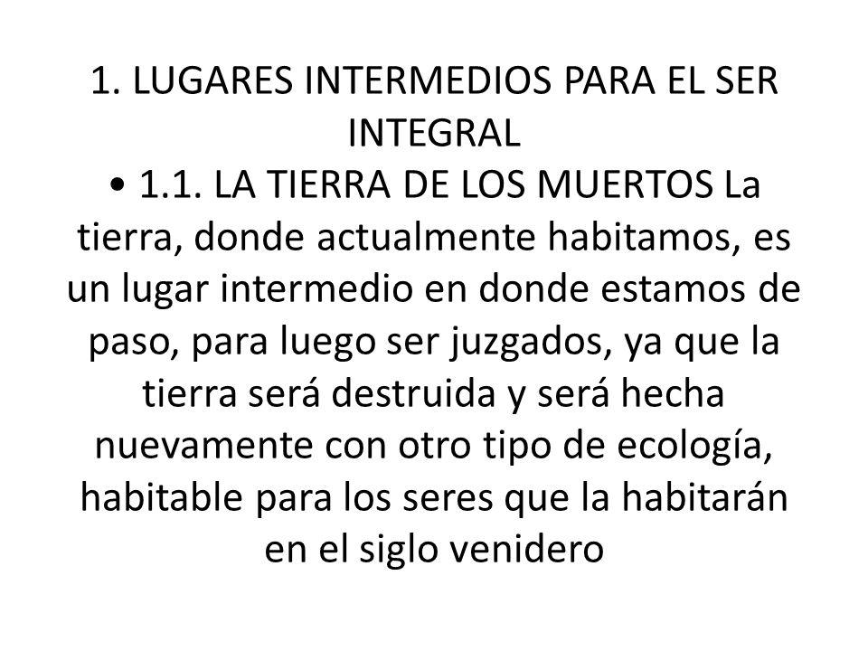 1. LUGARES INTERMEDIOS PARA EL SER INTEGRAL • 1. 1