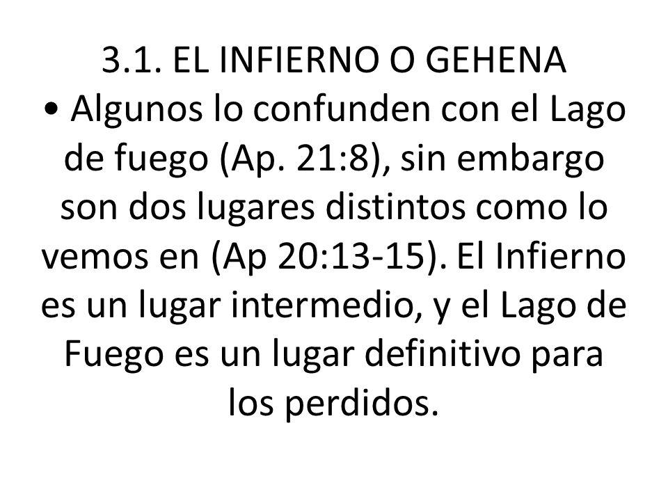 3.1. EL INFIERNO O GEHENA • Algunos lo confunden con el Lago de fuego (Ap.