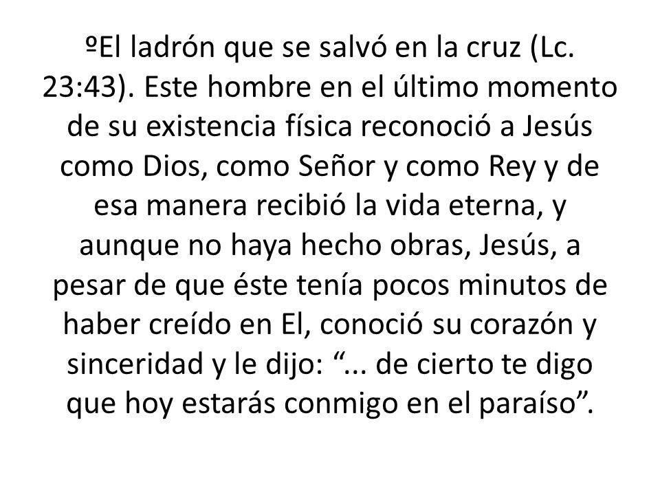 ºEl ladrón que se salvó en la cruz (Lc. 23:43)