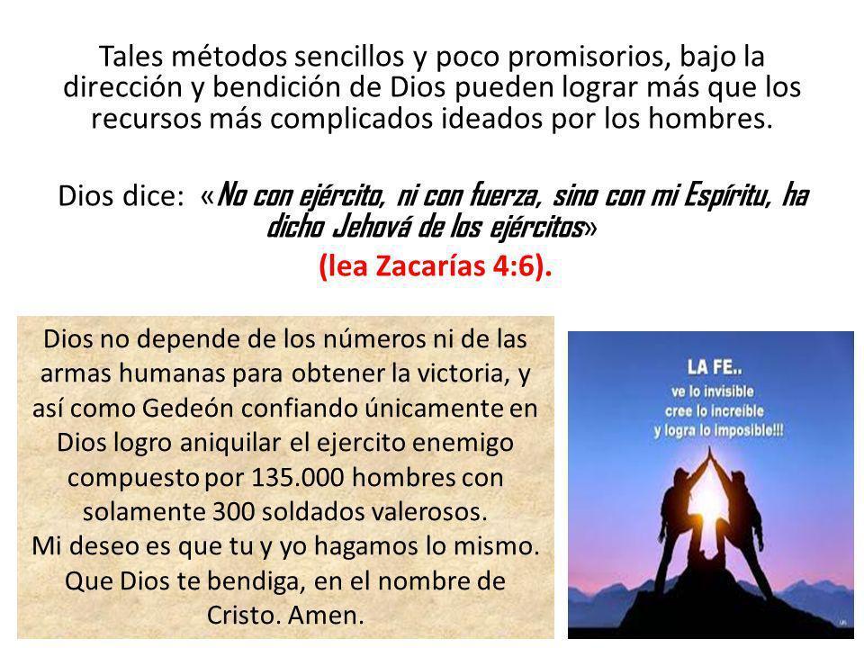 Tales métodos sencillos y poco promisorios, bajo la dirección y bendición de Dios pueden lograr más que los recursos más complicados ideados por los hombres.