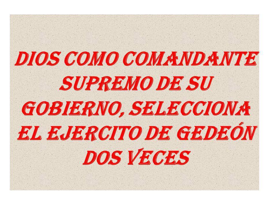 Dios como Comandante supremo de su gobierno, selecciona el ejercito de Gedeón dos veces
