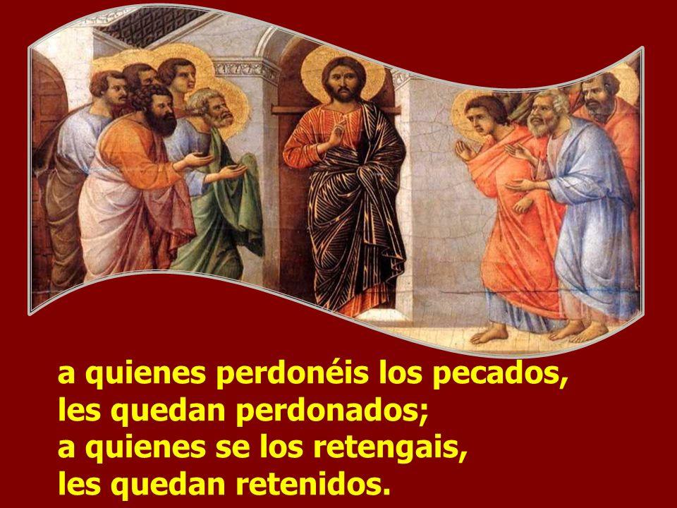 a quienes perdonéis los pecados, les quedan perdonados; a quienes se los retengais, les quedan retenidos.