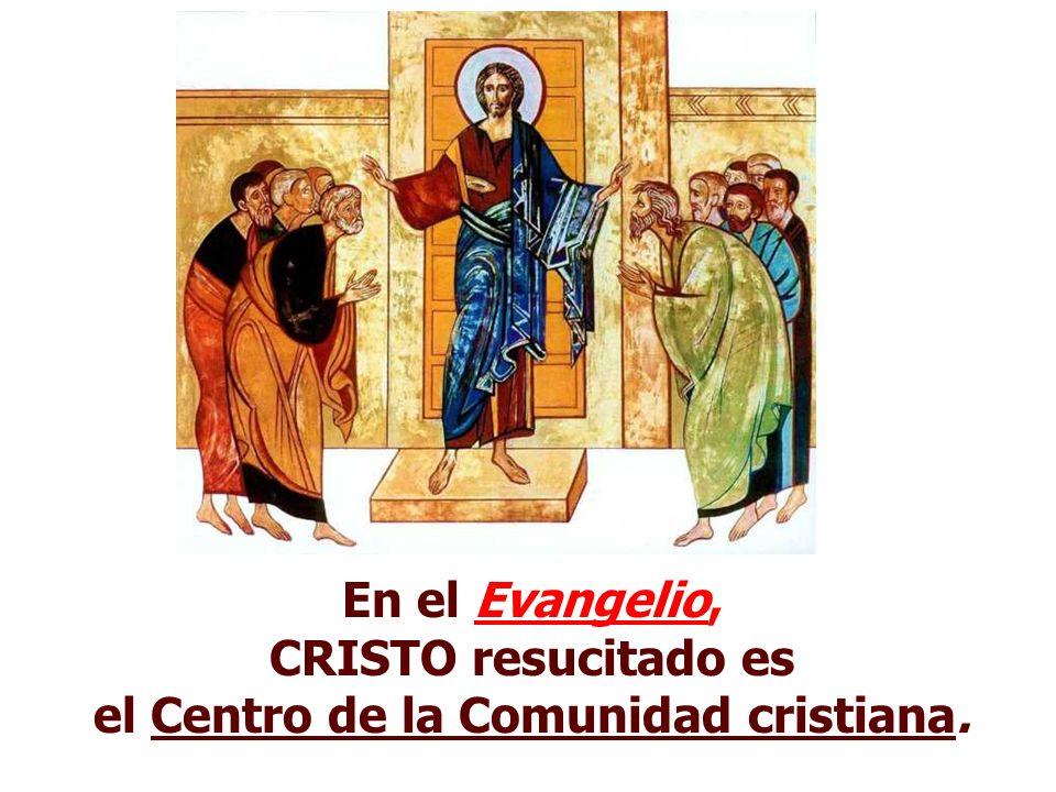 CRISTO resucitado es el Centro de la Comunidad cristiana.