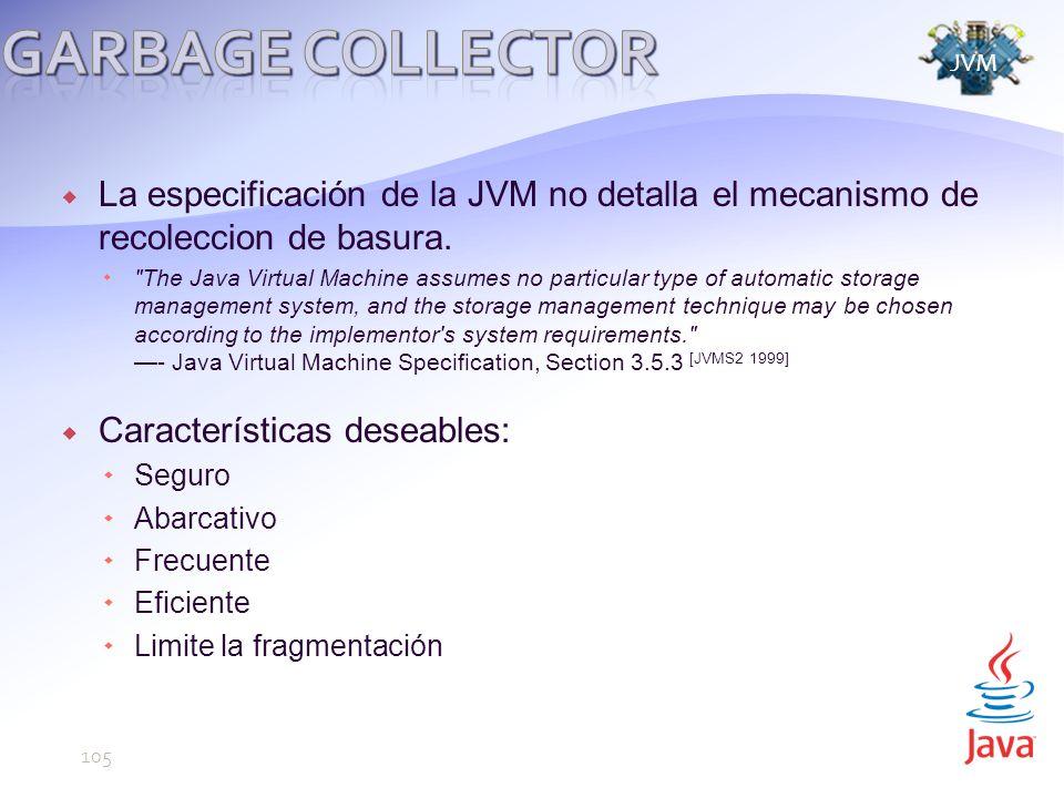 Garbage Collector JVM. La especificación de la JVM no detalla el mecanismo de recoleccion de basura.