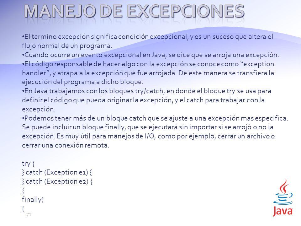 Manejo de Excepciones El termino excepción significa condición excepcional, y es un suceso que altera el flujo normal de un programa.