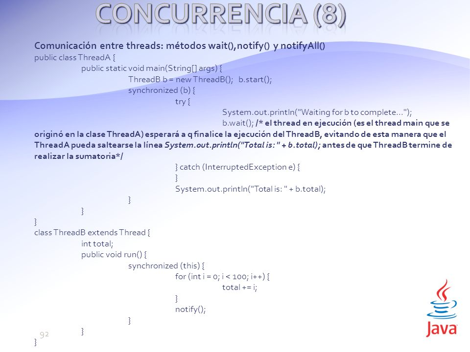 Concurrencia (8) Comunicación entre threads: métodos wait(),notify() y notifyAll() public class ThreadA {