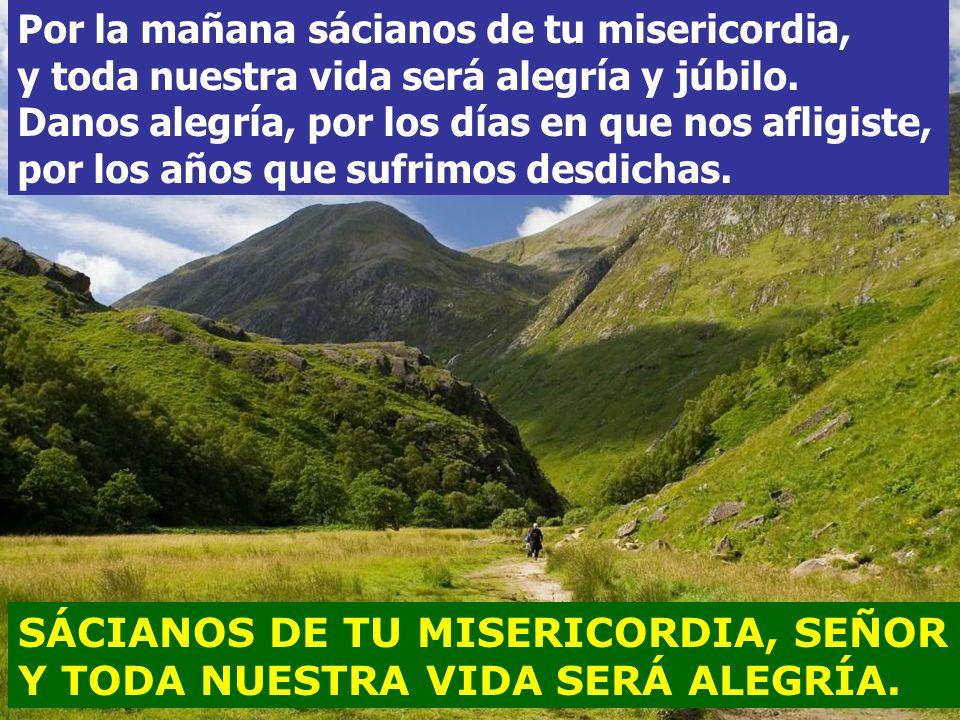 SÁCIANOS DE TU MISERICORDIA, SEÑOR Y TODA NUESTRA VIDA SERÁ ALEGRÍA.