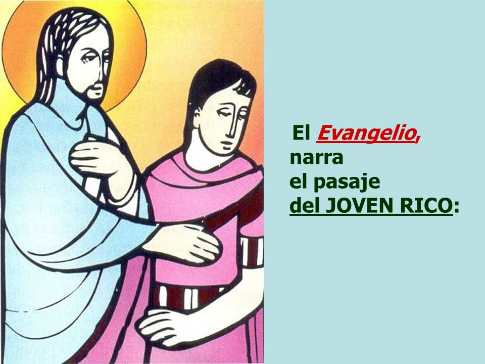 El Evangelio, narra el pasaje del JOVEN RICO: