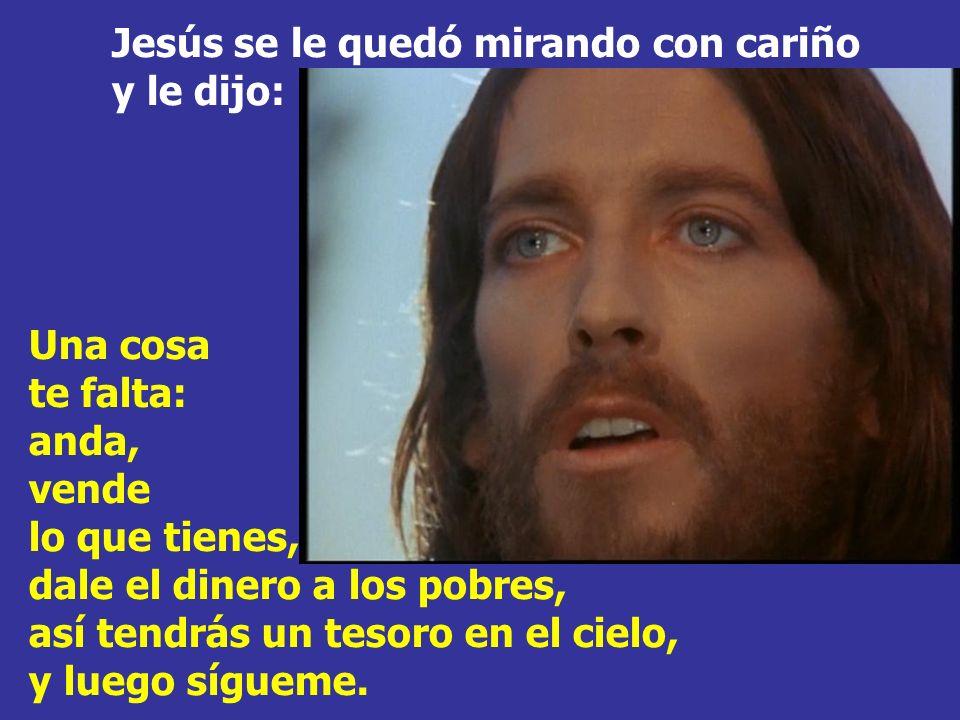 Jesús se le quedó mirando con cariño y le dijo: