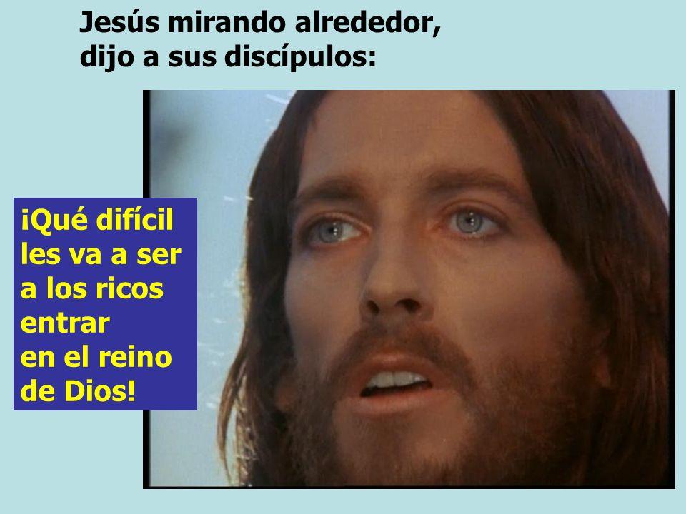 Jesús mirando alrededor, dijo a sus discípulos: