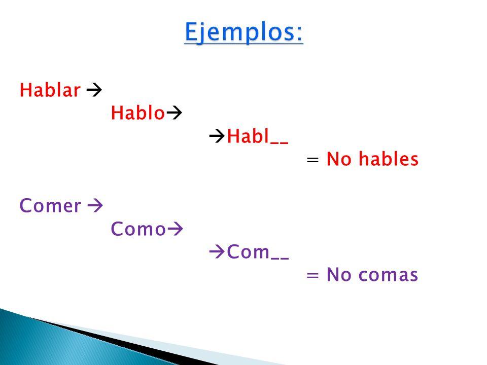 Ejemplos: Hablar  Hablo Habl__ = No hables Comer  Como Com__ = No comas