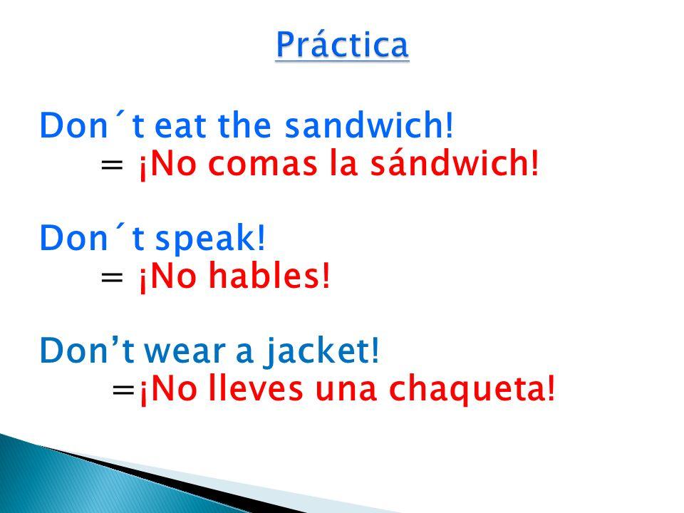 Práctica Don´t eat the sandwich. = ¡No comas la sándwich.