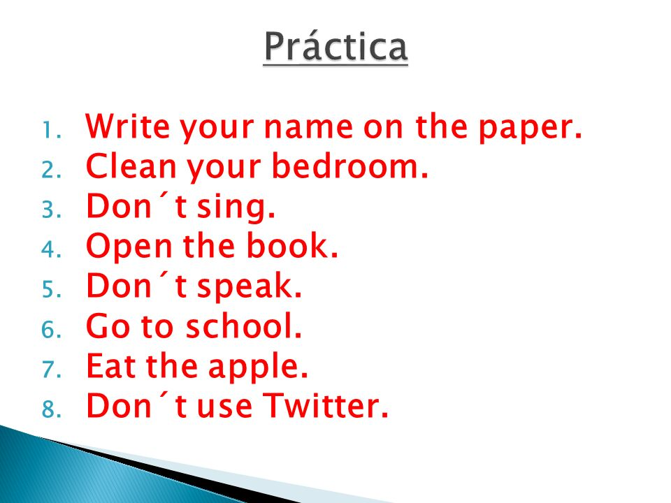 Práctica Write your name on the paper. Clean your bedroom. Don´t sing.