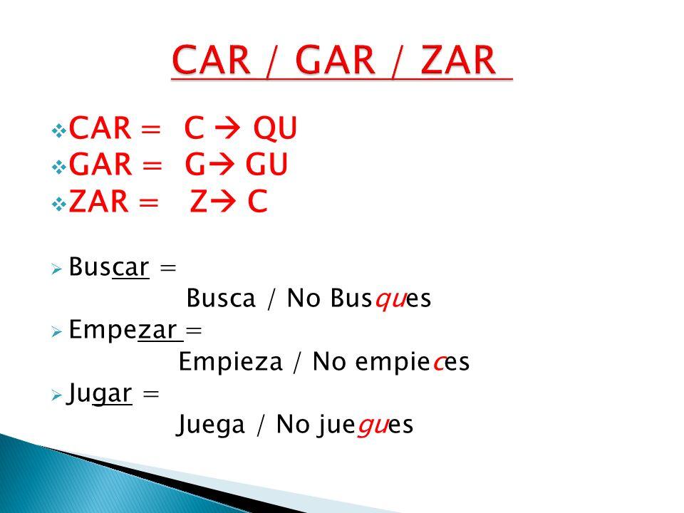 CAR / GAR / ZAR CAR = C  QU GAR = G GU ZAR = Z C Buscar =