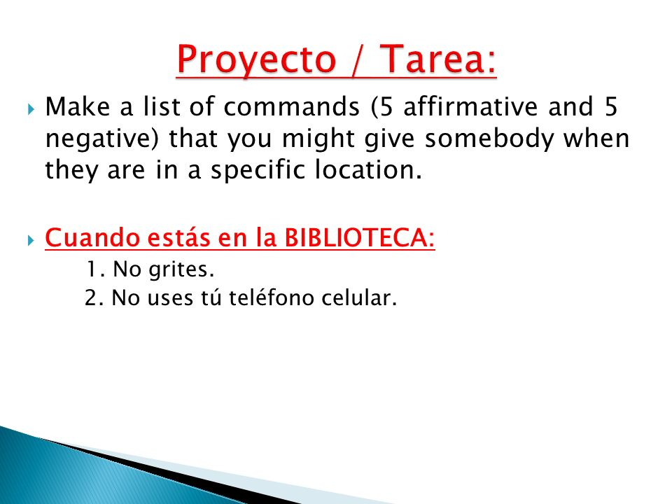 Proyecto / Tarea: Make a list of commands (5 affirmative and 5 negative) that you might give somebody when they are in a specific location.