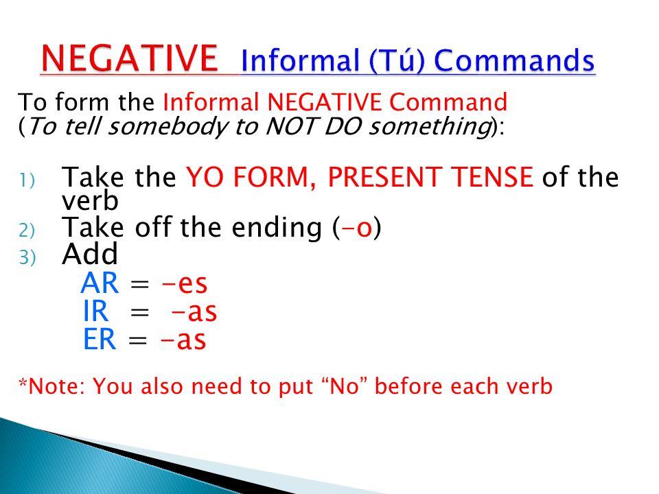 NEGATIVE Informal (Tú) Commands