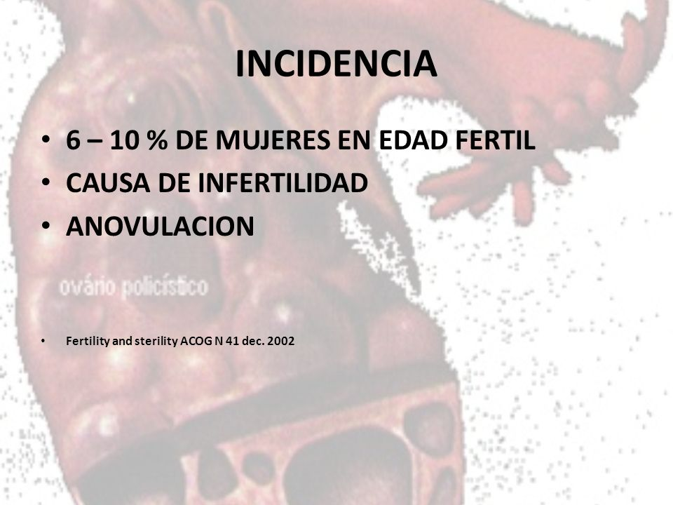 INCIDENCIA 6 – 10 % DE MUJERES EN EDAD FERTIL CAUSA DE INFERTILIDAD