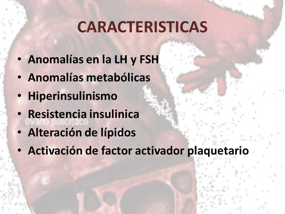 CARACTERISTICAS Anomalías en la LH y FSH Anomalías metabólicas