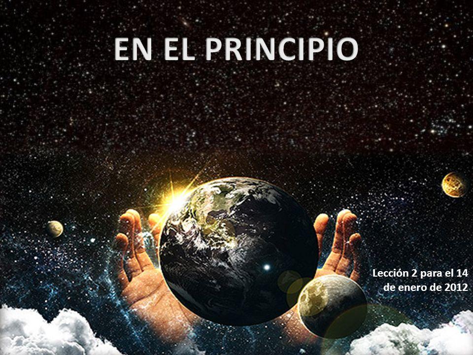 EN EL PRINCIPIO Lección 2 para el 14 de enero de 2012