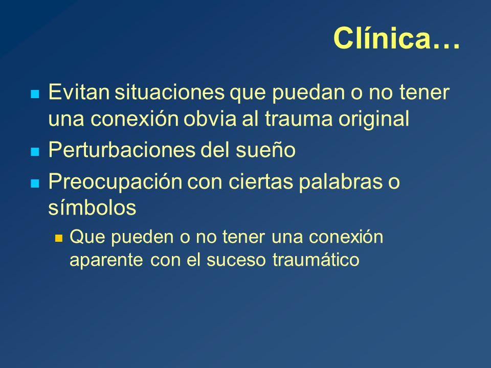 Clínica… Evitan situaciones que puedan o no tener una conexión obvia al trauma original. Perturbaciones del sueño.