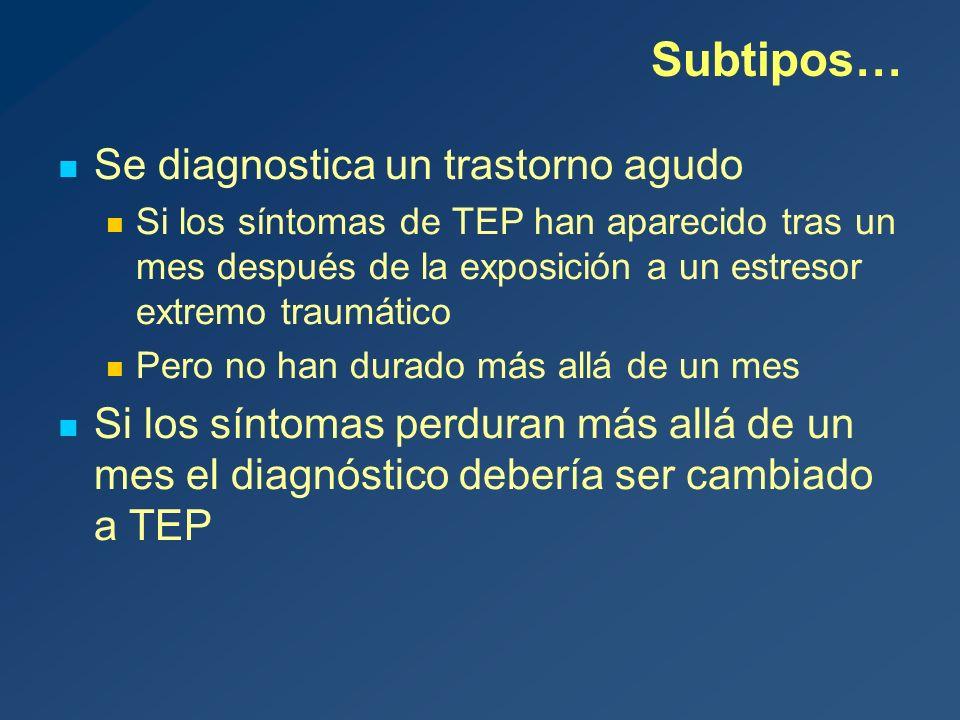 Subtipos… Se diagnostica un trastorno agudo