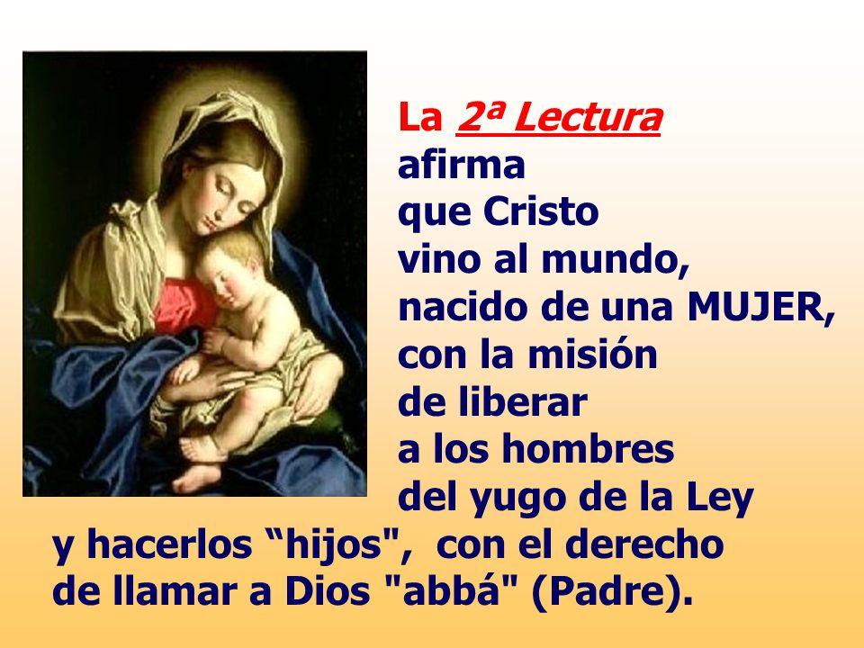 La 2ª Lectura afirma que Cristo vino al mundo, nacido de una MUJER,