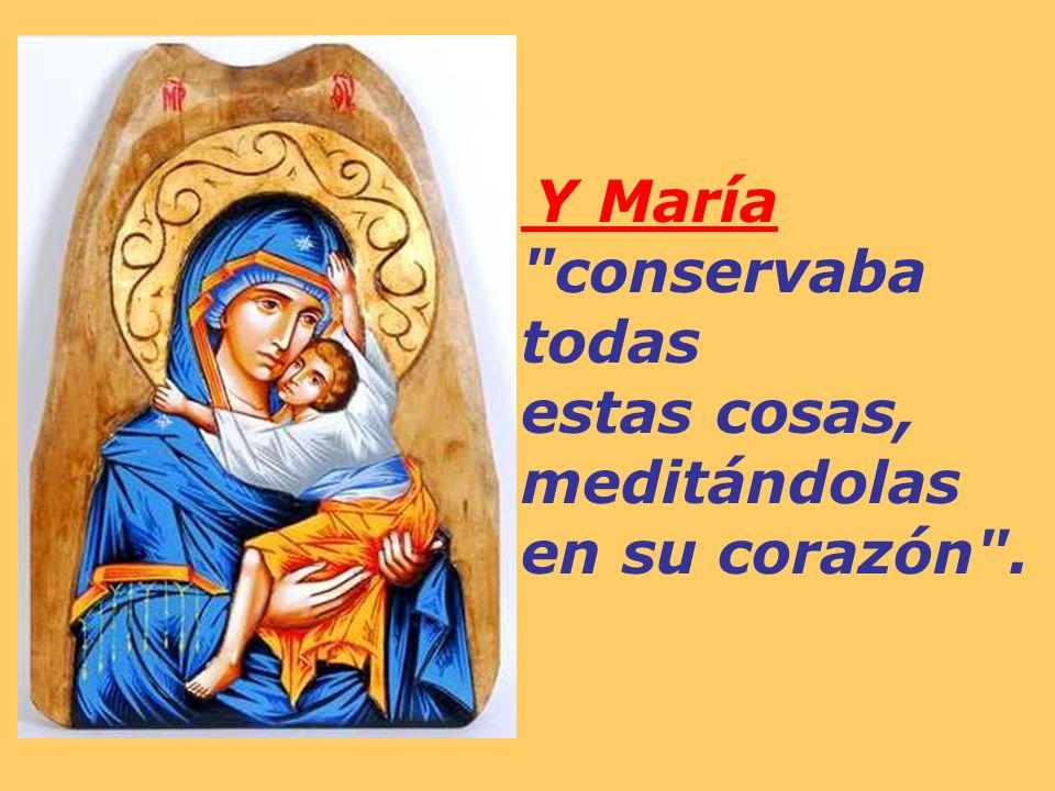 Y María conservaba todas estas cosas, meditándolas en su corazón .