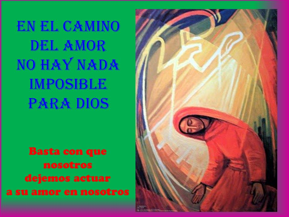 en EL CAMINO Del AMOR no hay NADA imposible para Dios