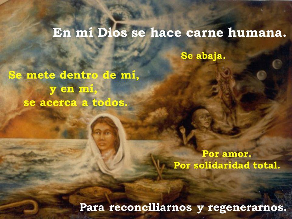 En mí Dios se hace carne humana. Para reconciliarnos y regenerarnos.