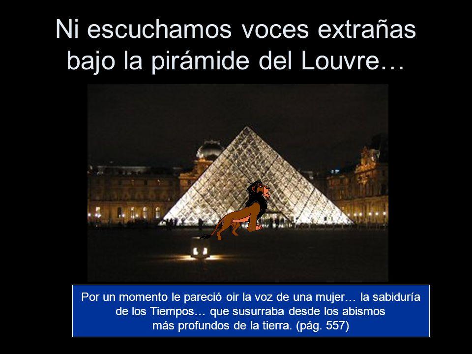 Ni escuchamos voces extrañas bajo la pirámide del Louvre…