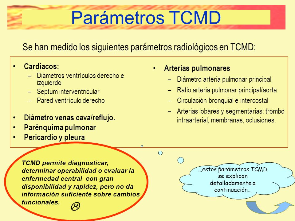 Parámetros TCMDSe han medido los siguientes parámetros radiológicos en TCMD: Cardiacos: Diámetros ventrículos derecho e izquierdo.