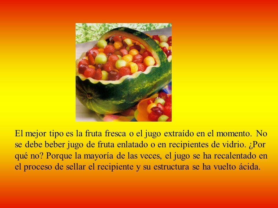 El mejor tipo es la fruta fresca o el jugo extraído en el momento