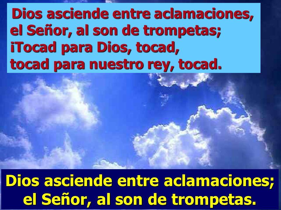 Dios asciende entre aclamaciones; el Señor, al son de trompetas.