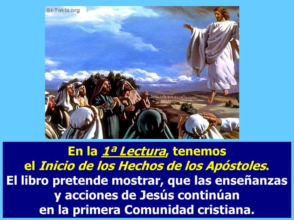 En la 1ª Lectura, tenemos el Inicio de los Hechos de los Apóstoles.