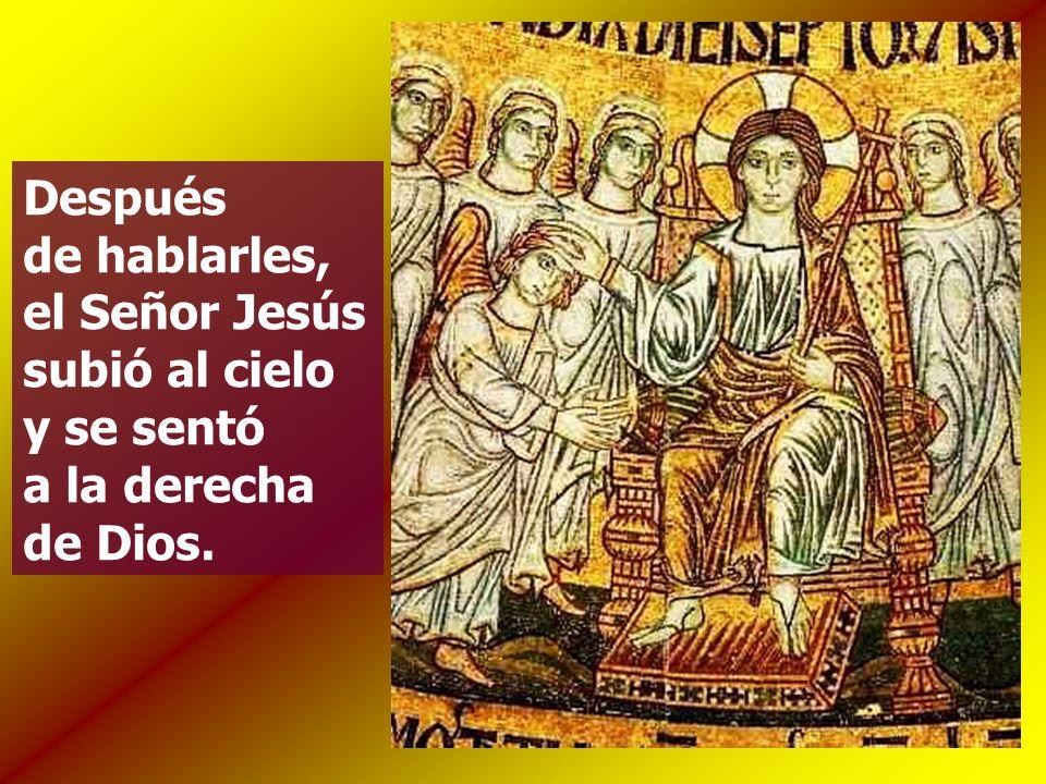 Después de hablarles, el Señor Jesús subió al cielo y se sentó a la derecha de Dios.